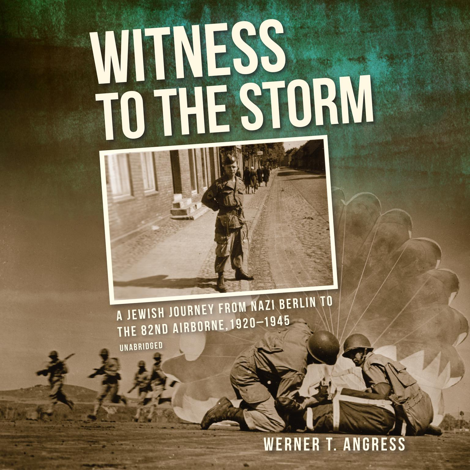 Printable Witness to the Storm: A Jewish Journey from Nazi Berlin to the 82nd Airborne, 1920–1945 Audiobook Cover Art