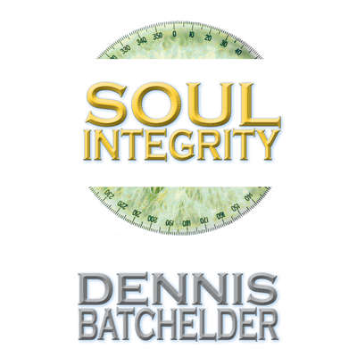 Soul Integrity (Book 3) Audiobook, by Dennis Batchelder