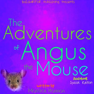The Adventures of Angus the Mouse: Remastered (Special Edition) Audiobook, by Montice Harmon