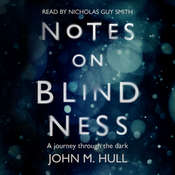 Notes on Blindness: A Journey Through the Dark Audiobook, by John Hull