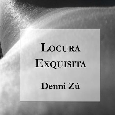 Locura Exquisita Audiobook, by Denni Zú