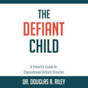 The Defiant Child: A Parent's Guide to Oppositional Defiant Disorder Audiobook, by Douglas Brinkley