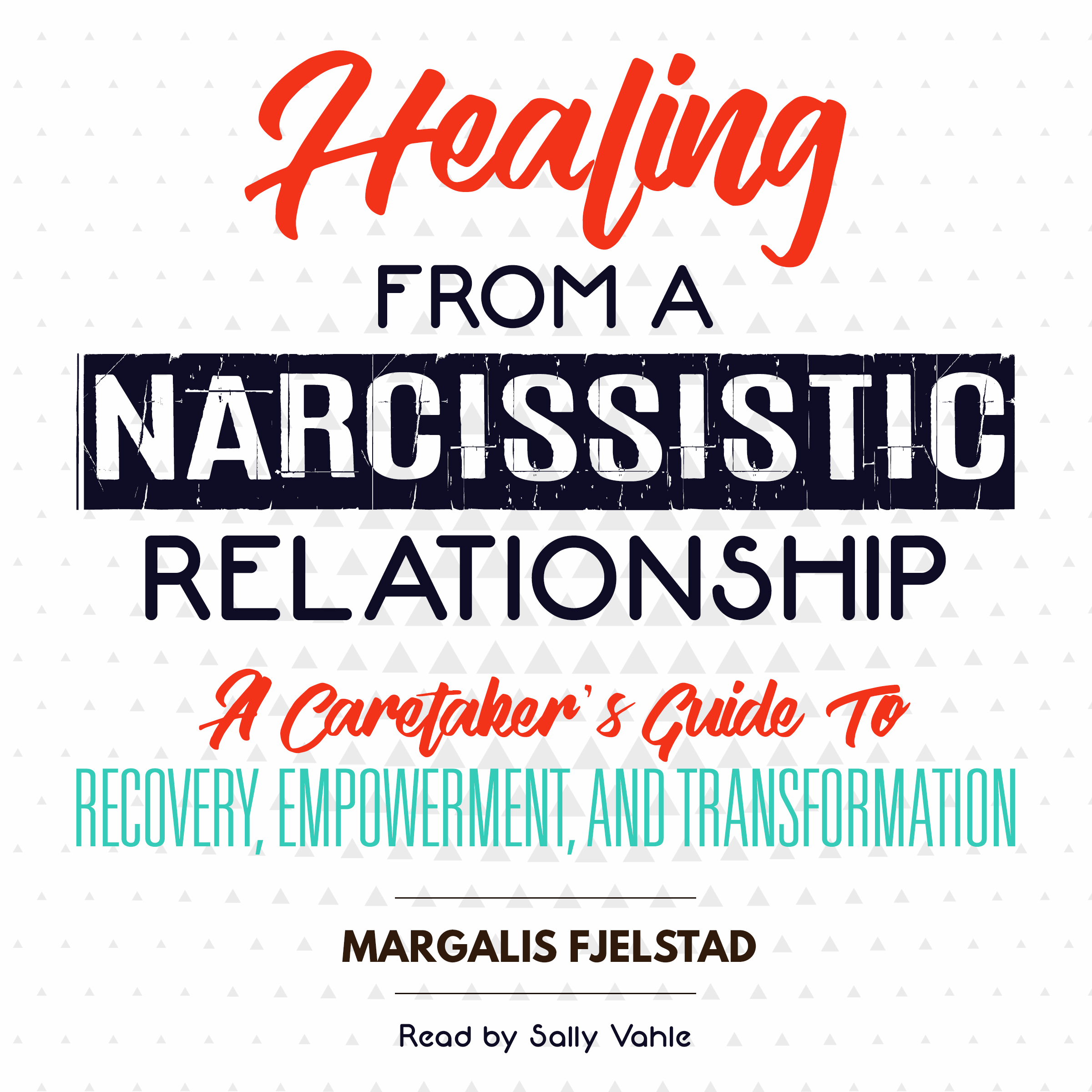 Printable Healing from a Narcissistic Relationship: A Caretaker's Guide to Recovery, Empowerment, and Transformation Audiobook Cover Art