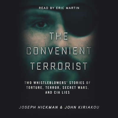 The Convenient Terrorist: Two Whistleblowers' Stories of Torture, Terror, Secret Wars, and CIA Lies Audiobook, by John Kiriakou