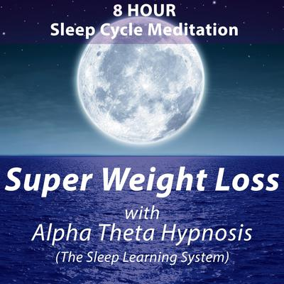 Super Weight Loss with Alpha Theta Hypnosis (The Sleep Learning System): 8 Hour Sleep Cycle Meditation Audiobook, by Joel Thielke
