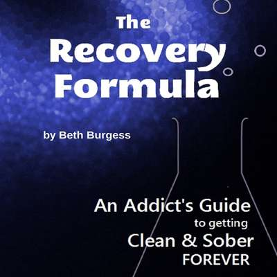 The Recovery Formula: An Addict's Guide to Getting Clean and Sober FOREVER Audiobook, by Beth Burgess