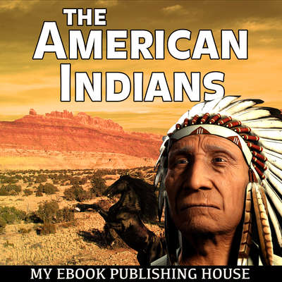 The American Indians Audiobook, by My Ebook Publishing House