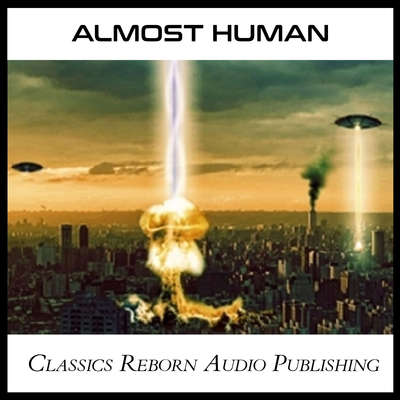 Almost Human Audiobook, by Classics Reborn Audio Publishing
