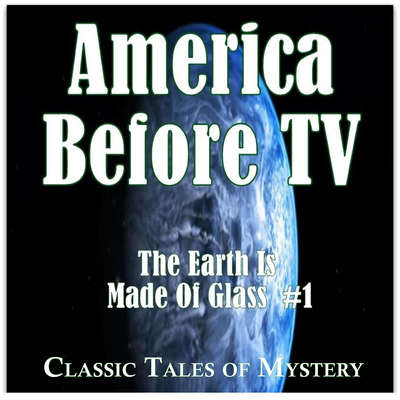 America Before TV - The Earth Is Made Of Glass  #1 Audiobook, by Classic Tales of Mystery