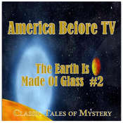 America Before TV - The Earth Is Made Of Glass  #2 Audiobook, by Classic Tales of Mystery