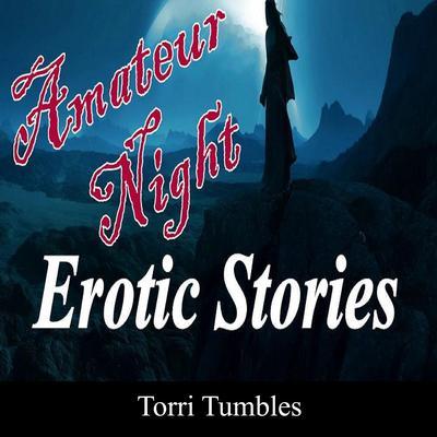 Amateur Night Erotic Stories  Audiobook, by Torri Tumbles