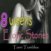 8 Weeks Erotic Stories  Audiobook, by Torri Tumbles
