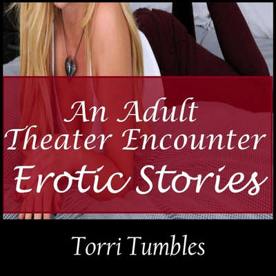 An Adult Theater Encounter Erotic Stories  Audiobook, by Torri Tumbles