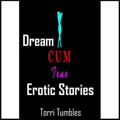 Dreams Come True Erotic Stories  Audiobook, by Torri Tumbles