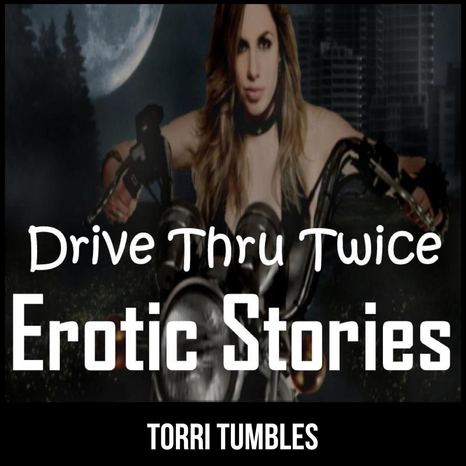 Drive Thru Twice Erotic Stories  Audiobook, by Torri Tumbles