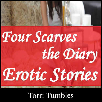 Four Scarves the Diary Erotic Stories  Audiobook, by Torri Tumbles
