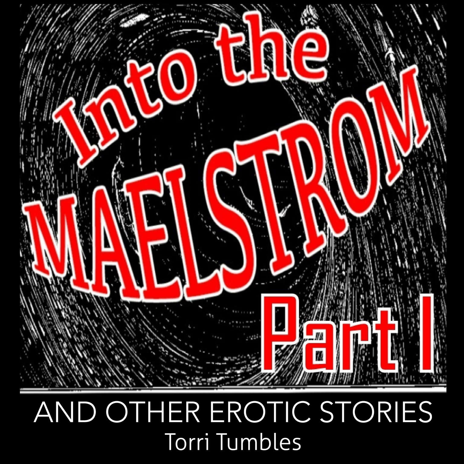 Into The Maelstrom Part I and Other Erotic Stories  Audiobook, by Torri Tumbles