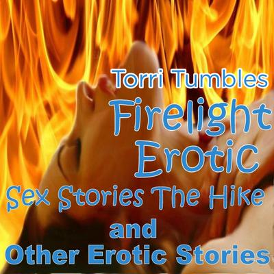 Firelight Erotic Sex Stories The Hike and Other Erotic Stories  Audiobook, by Torri Tumbles