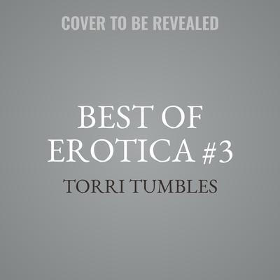 Best of Erotica #3 Audiobook, by Torri Tumbles