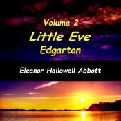 Little Eve Edgarton Volume 2 Audiobook, by Eleanor Hallowell Abbott