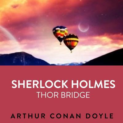 Sherlock Holmes  Thor Bridge Audiobook, by Arthur Conan Doyle