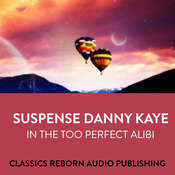 Suspense  Danny Kaye in  The Too Perfect Alibi Audiobook, by Classics Reborn Audio Publishing
