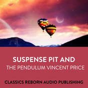 Suspense  Pit And The Pendulum  Vincent Price Audiobook, by Classics Reborn Audio Publishing
