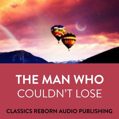 Suspense  The Man Who Couldnt Lose Audiobook, by Classics Reborn Audio Publishing