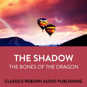 The Shadow  The Bones Of The Dragon Audiobook, by Classics Reborn Audio Publishing