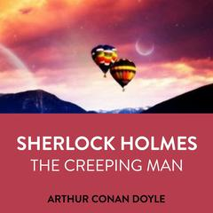 Sherlock Holmes The Creeping Man Audiobook, by Arthur Conan Doyle