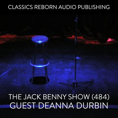 The Jack Benny Show (484) Guest Deanna Durbin Audiobook, by Classics Reborn Audio Publishing
