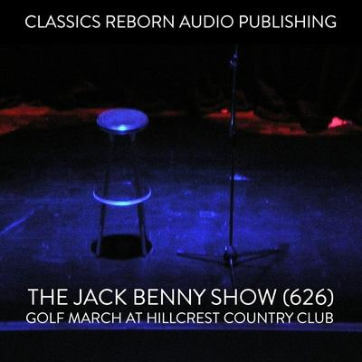 The Jack Benny Show (626) Golf Match at Hillcrest Country Club Audiobook, by Classics Reborn Audio Publishing