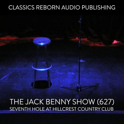 The Jack Benny Show (627) Seventh Hole at Hillcrest Country Club Audiobook, by Classics Reborn Audio Publishing
