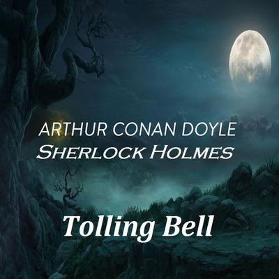Arthur Conan Doyle  Sherlock Holmes  Tolling Bell Audiobook, by