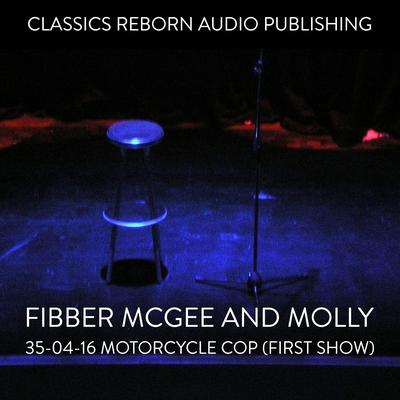 Fibber McGee and Molly - 35-04-16 - Motorcycle Cop (First Show) Audiobook, by Classics Reborn Audio Publishing