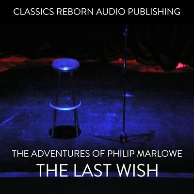 The Adventures of Philip Marlowe - The Last Wish Audiobook, by