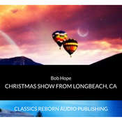 Bob Hope Christmas Show From LongBeach, Ca Audiobook, by Classics Reborn Audio Publishing