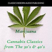Marijuana : Cannabis Classics from the 30s & 40s Audiobook, by Classics Reborn Audio Publishing