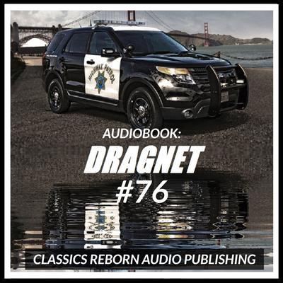Audio Book: Dragnet #76 Audiobook, by Classics Reborn Audio Publishing