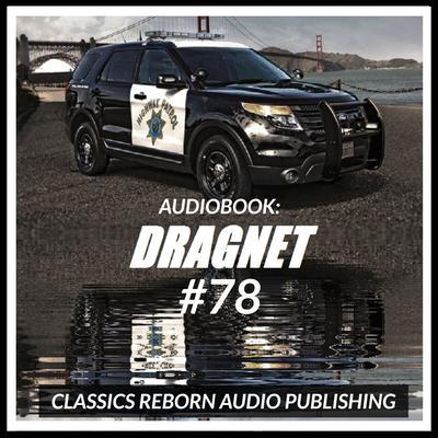 Audio Book: Dragnet #78 Audiobook, by Classics Reborn Audio Publishing