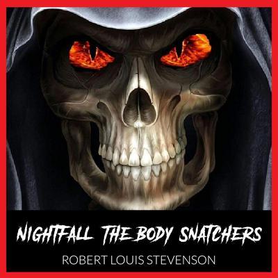 Nightfall  - The Body Snatchers - By Robert Louis Stevenson - Audiobook, by Robert Louis Stevenson