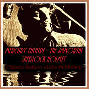 Detective: Mercury Theatre - The Immortal Sherlock Holmes  Audiobook, by Classics Reborn Audio Publishing