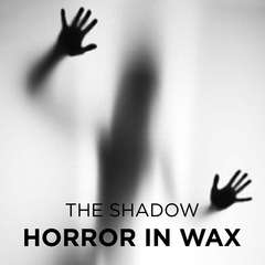 Horror in Wax Audiobook, by The Shadow