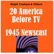 20 America Before TV - 1945 Newscast Audiobook, by Ralph Cosham & Others