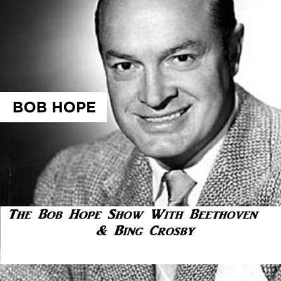 The Bob Hope Show With Beethoven & Bing Crosby Audiobook, by Bob Hope
