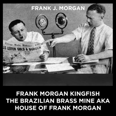Frank Morgan Kingfish The Brazilian Brass Mine aka House Of Frank Morgan Audiobook, by Frank J Morgan
