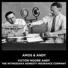 Victor Moore Andy The Witnessaka Honesty Insurance Company Audiobook, by Amos & Andy