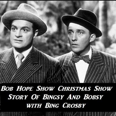 Bob Hope Show Christmas Show Story Of Bingsy And Bobsy with Bing Crosby Audiobook, by Bob Hope