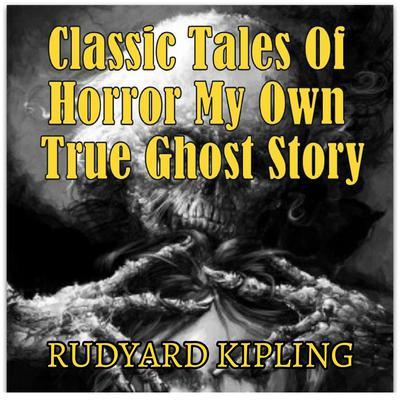 Classic Tales Of Horror My Own True Ghost Story Audiobook, by Rudyard Kipling