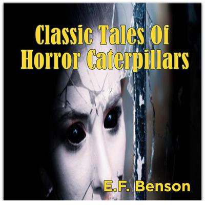 Classic Tales Of Horror Caterpillars Audiobook, by E. F. Benson